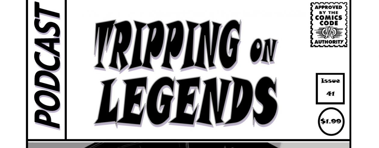 Tripping on Legends…